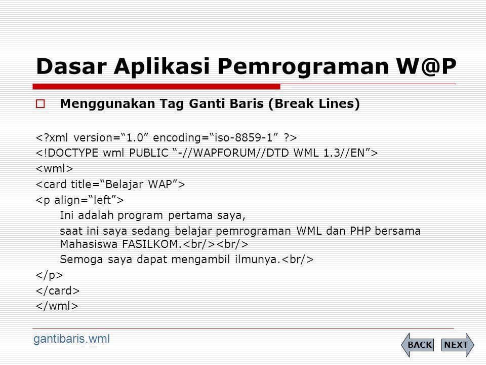 Dasar Aplikasi Pemrograman W@P  Menggunakan Tag Ganti Baris (Break Lines) Ini adalah program pertama saya, saat ini saya sedang belajar pemrograman WML dan PHP bersama Mahasiswa FASILKOM.