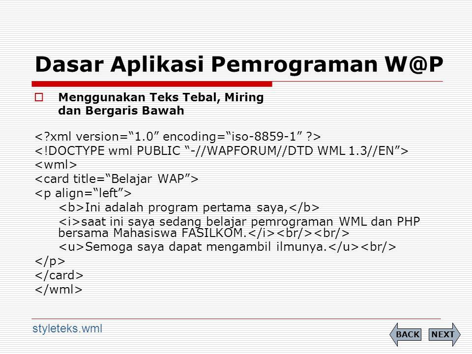 Dasar Aplikasi Pemrograman W@P  Menggunakan Teks Tebal, Miring dan Bergaris Bawah Ini adalah program pertama saya, saat ini saya sedang belajar pemrograman WML dan PHP bersama Mahasiswa FASILKOM.