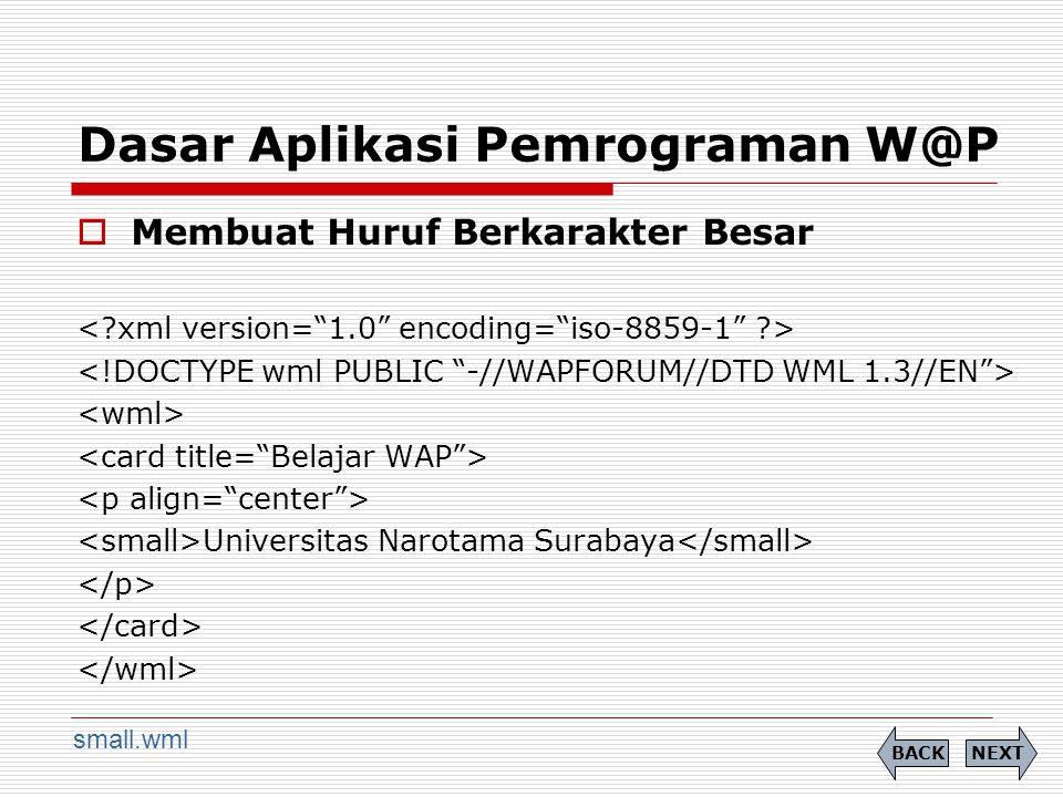 Dasar Aplikasi Pemrograman W@P  Membuat Huruf Berkarakter Besar Universitas Narotama Surabaya NEXTBACK small.wml