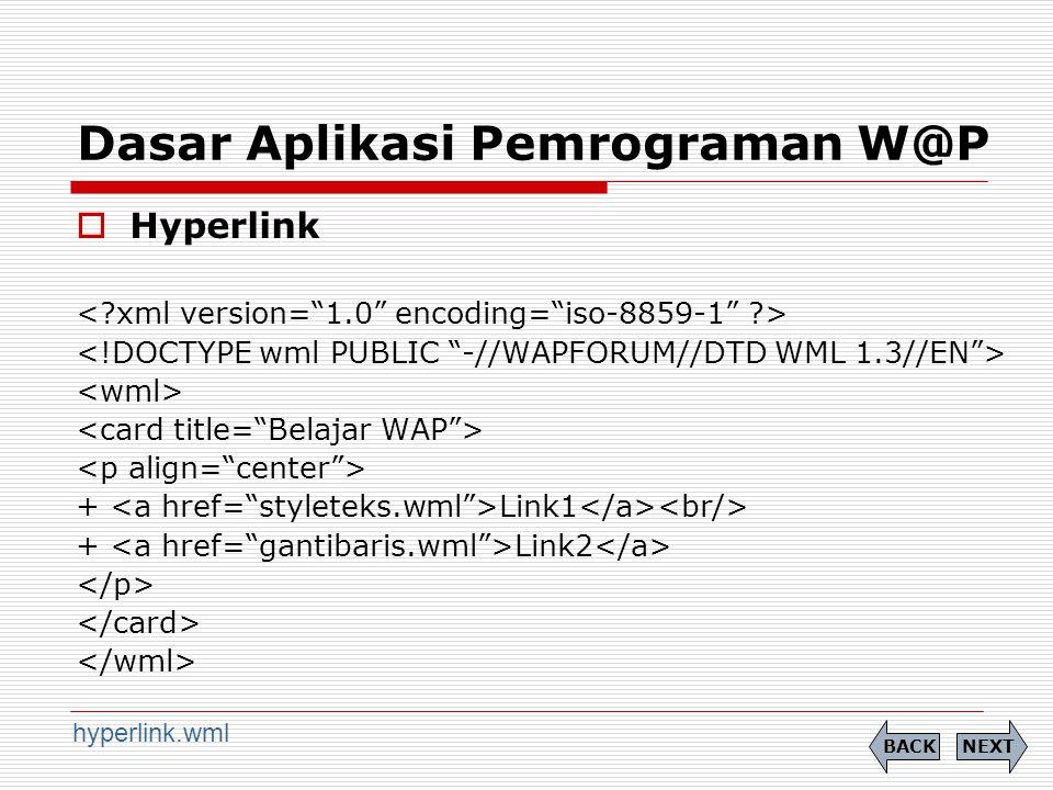 Dasar Aplikasi Pemrograman W@P  Hyperlink + Link1 + Link2 NEXTBACK hyperlink.wml