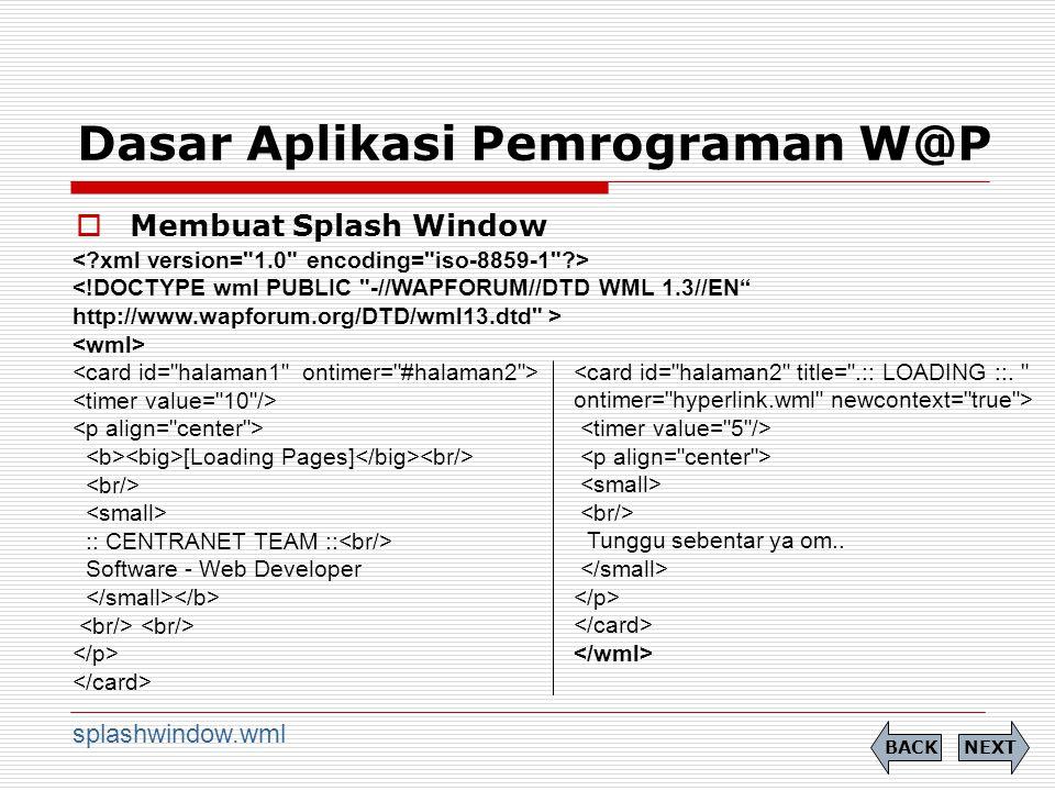 Dasar Aplikasi Pemrograman W@P  Membuat Splash Window NEXTBACK splashwindow.wml [Loading Pages] :: CENTRANET TEAM :: Software - Web Developer Tunggu sebentar ya om..