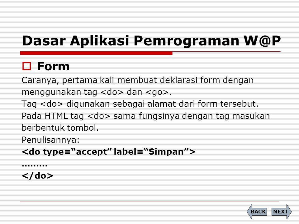 Dasar Aplikasi Pemrograman W@P  Form Caranya, pertama kali membuat deklarasi form dengan menggunakan tag dan.