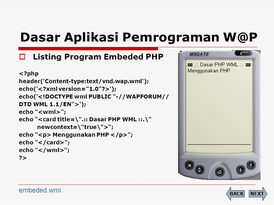Dasar Aplikasi Pemrograman W@P  Listing Program Embeded PHP <?php header('Content-type:text/vnd.wap.wml'); echo(' '); echo('<!DOCTYPE wml PUBLIC