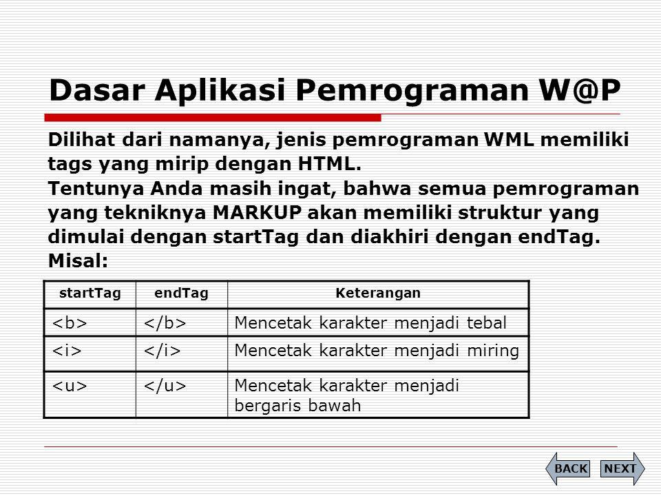 Dasar Aplikasi Pemrograman W@P Dilihat dari namanya, jenis pemrograman WML memiliki tags yang mirip dengan HTML.
