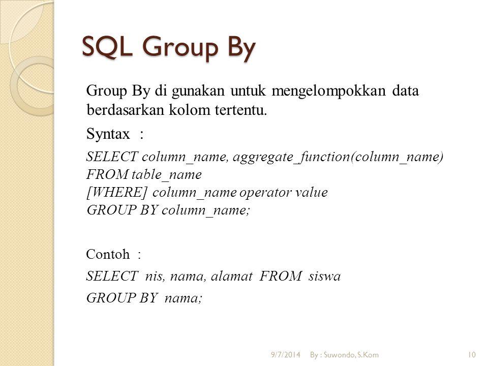 SQL Group By Group By di gunakan untuk mengelompokkan data berdasarkan kolom tertentu. Syntax : SELECT column_name, aggregate_function(column_name) FR