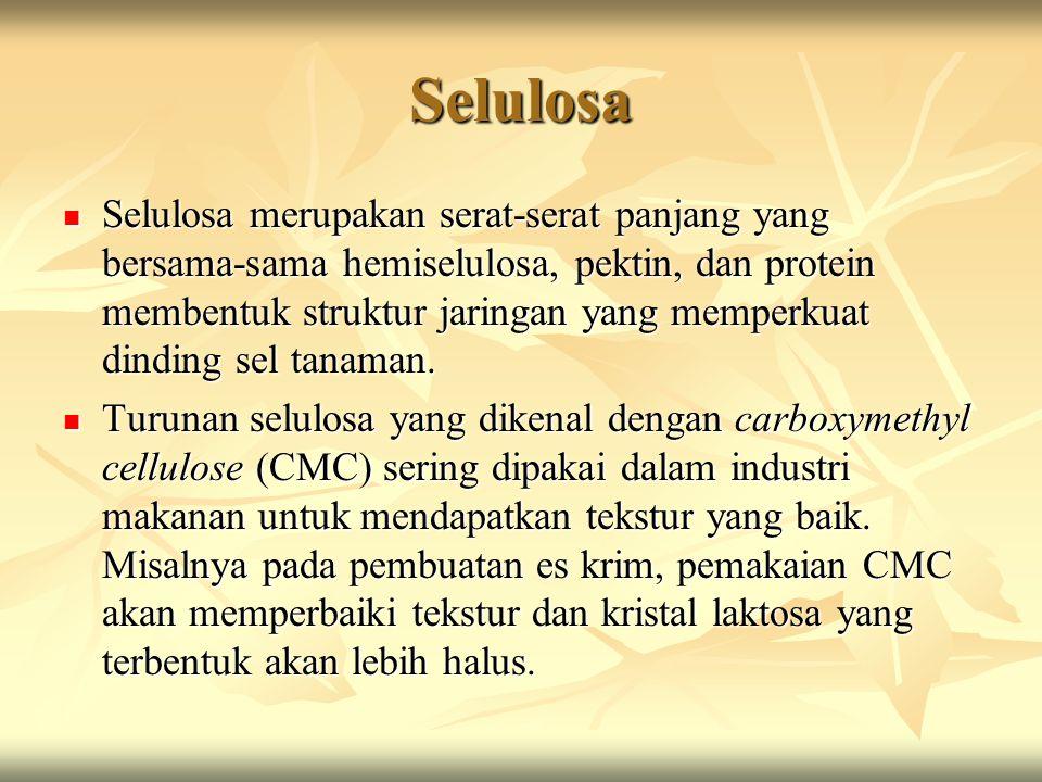 Selulosa Selulosa merupakan serat-serat panjang yang bersama-sama hemiselulosa, pektin, dan protein membentuk struktur jaringan yang memperkuat dindin