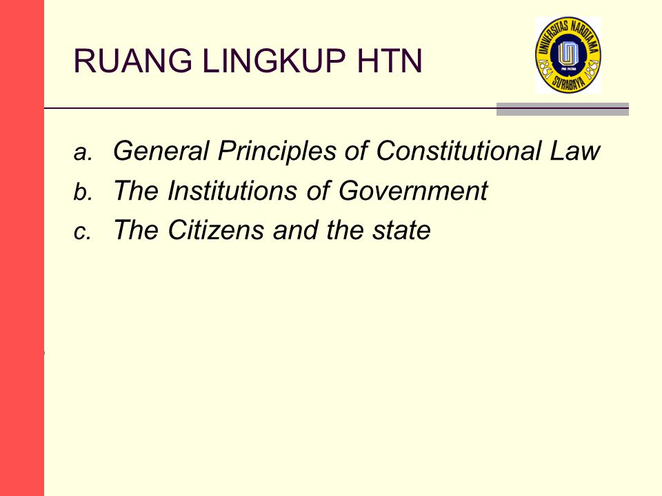 RUANG LINGKUP HTN a. General Principles of Constitutional Law b. The Institutions of Government c. The Citizens and the state