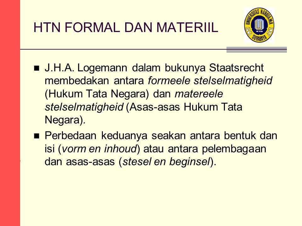 HTN FORMAL DAN MATERIIL J.H.A. Logemann dalam bukunya Staatsrecht membedakan antara formeele stelselmatigheid (Hukum Tata Negara) dan matereele stelse