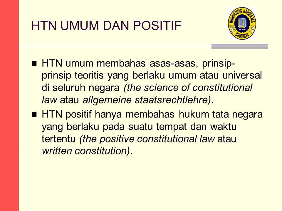 HTN UMUM DAN POSITIF HTN umum membahas asas-asas, prinsip- prinsip teoritis yang berlaku umum atau universal di seluruh negara (the science of constitutional law atau allgemeine staatsrechtlehre).