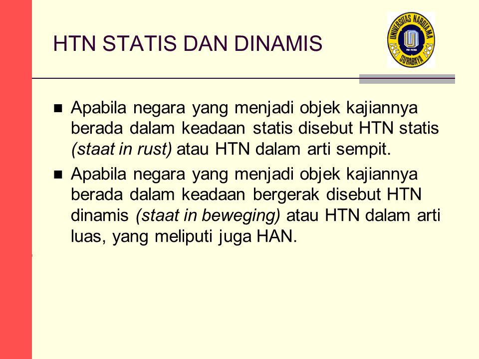 HTN STATIS DAN DINAMIS Apabila negara yang menjadi objek kajiannya berada dalam keadaan statis disebut HTN statis (staat in rust) atau HTN dalam arti sempit.