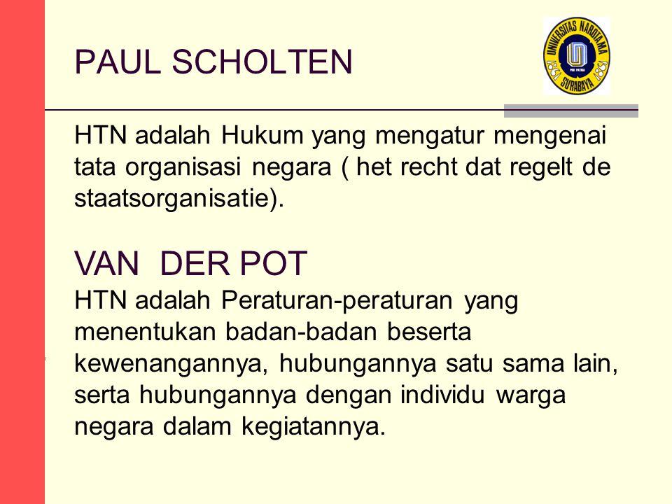 PAUL SCHOLTEN HTN adalah Hukum yang mengatur mengenai tata organisasi negara ( het recht dat regelt de staatsorganisatie). VAN DER POT HTN adalah Pera