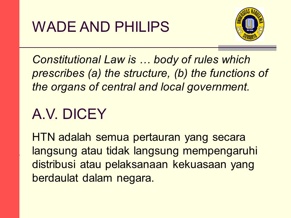 WADE AND PHILIPS Constitutional Law is … body of rules which prescribes (a) the structure, (b) the functions of the organs of central and local government.