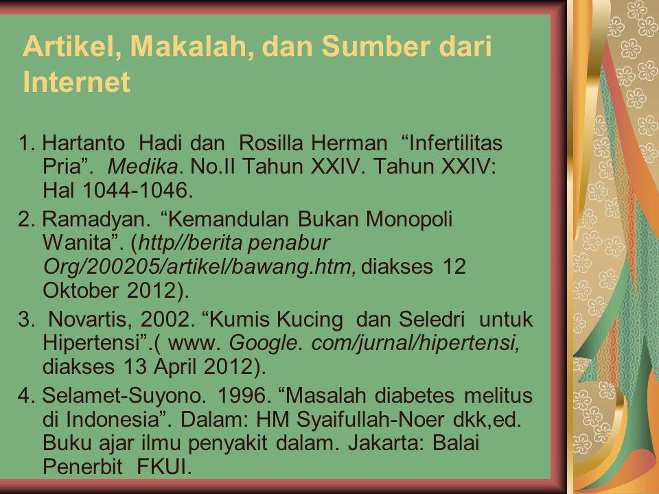 """Artikel, Makalah, dan Sumber dari Internet 1. Hartanto Hadi dan Rosilla Herman """"Infertilitas Pria"""". Medika. No.II Tahun XXIV. Tahun XXIV: Hal 1044-104"""