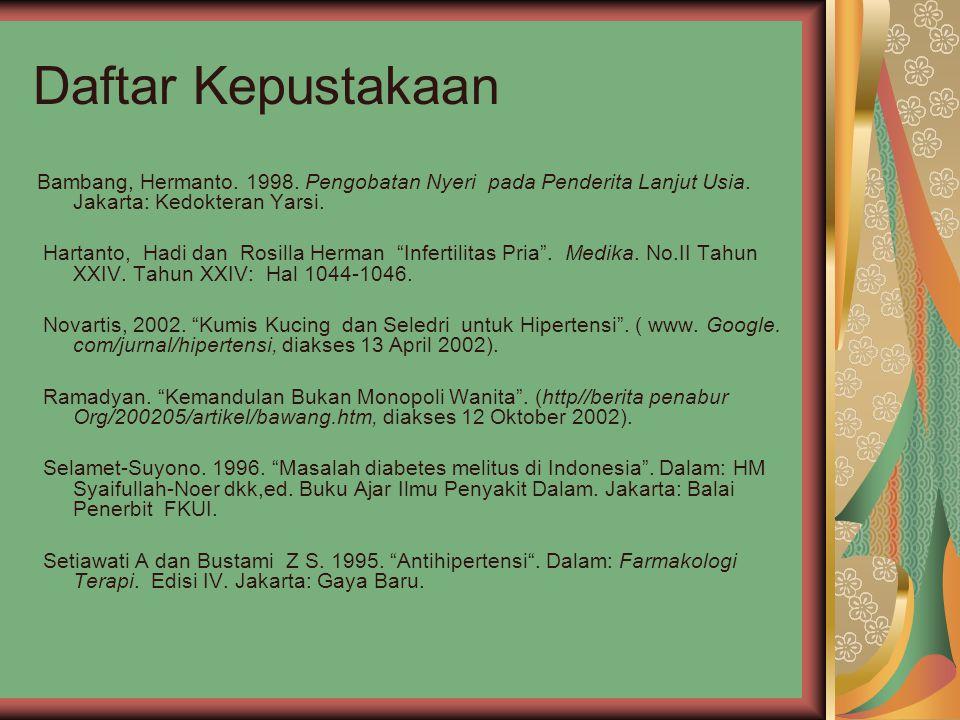 Daftar Kepustakaan Bambang, Hermanto. 1998. Pengobatan Nyeri pada Penderita Lanjut Usia. Jakarta: Kedokteran Yarsi. Hartanto, Hadi dan Rosilla Herman