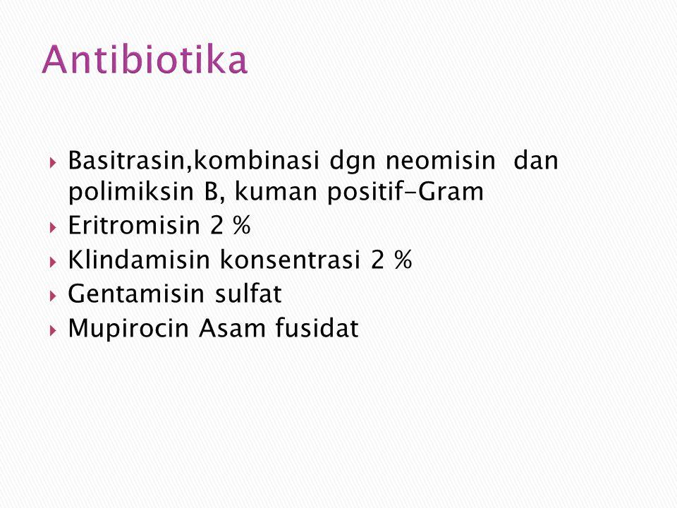 Antibiotika  Basitrasin,kombinasi dgn neomisin dan polimiksin B, kuman positif-Gram  Eritromisin 2 %  Klindamisin konsentrasi 2 %  Gentamisin sulf