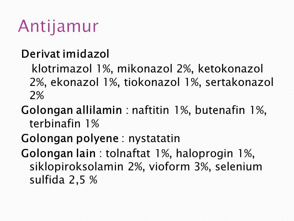 Antijamur Derivat imidazol klotrimazol 1%, mikonazol 2%, ketokonazol 2%, ekonazol 1%, tiokonazol 1%, sertakonazol 2% Golongan allilamin : naftitin 1%,