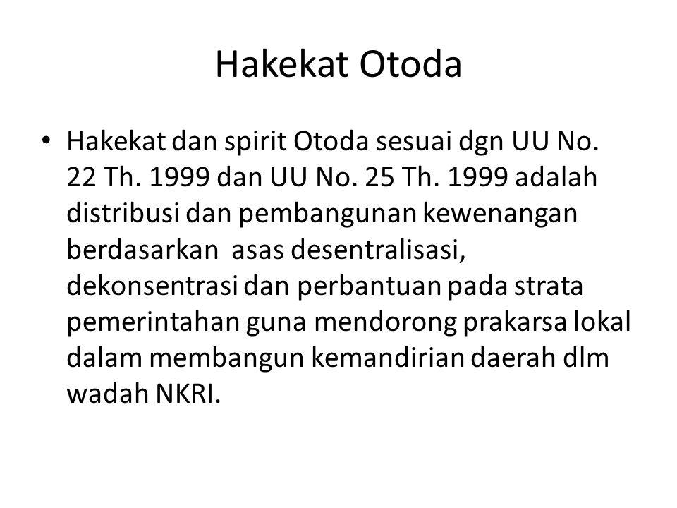 Hakekat Otoda Hakekat dan spirit Otoda sesuai dgn UU No. 22 Th. 1999 dan UU No. 25 Th. 1999 adalah distribusi dan pembangunan kewenangan berdasarkan a