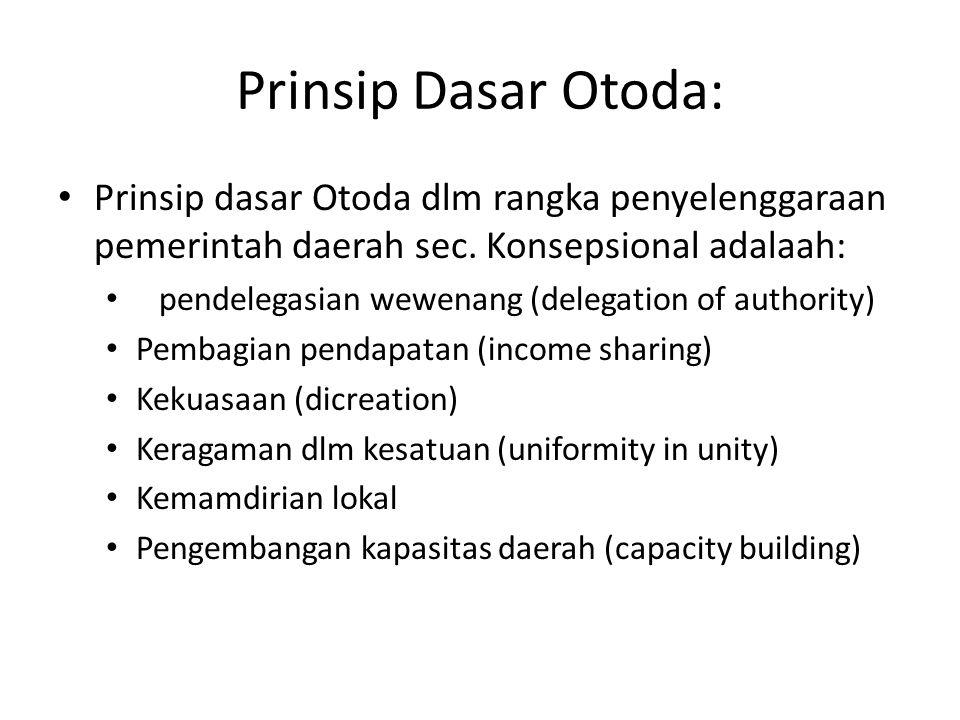 Prinsip Dasar Otoda: Prinsip dasar Otoda dlm rangka penyelenggaraan pemerintah daerah sec. Konsepsional adalaah: pendelegasian wewenang (delegation of