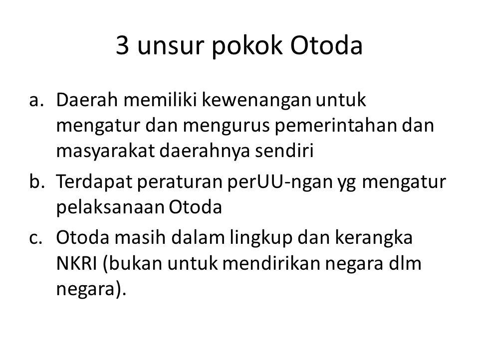 3 unsur pokok Otoda a.Daerah memiliki kewenangan untuk mengatur dan mengurus pemerintahan dan masyarakat daerahnya sendiri b.Terdapat peraturan perUU-