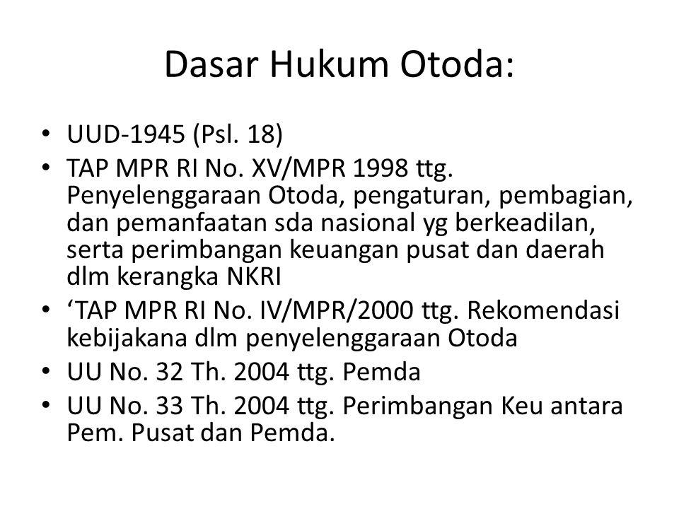 Dasar Hukum Otoda: UUD-1945 (Psl. 18) TAP MPR RI No. XV/MPR 1998 ttg. Penyelenggaraan Otoda, pengaturan, pembagian, dan pemanfaatan sda nasional yg be