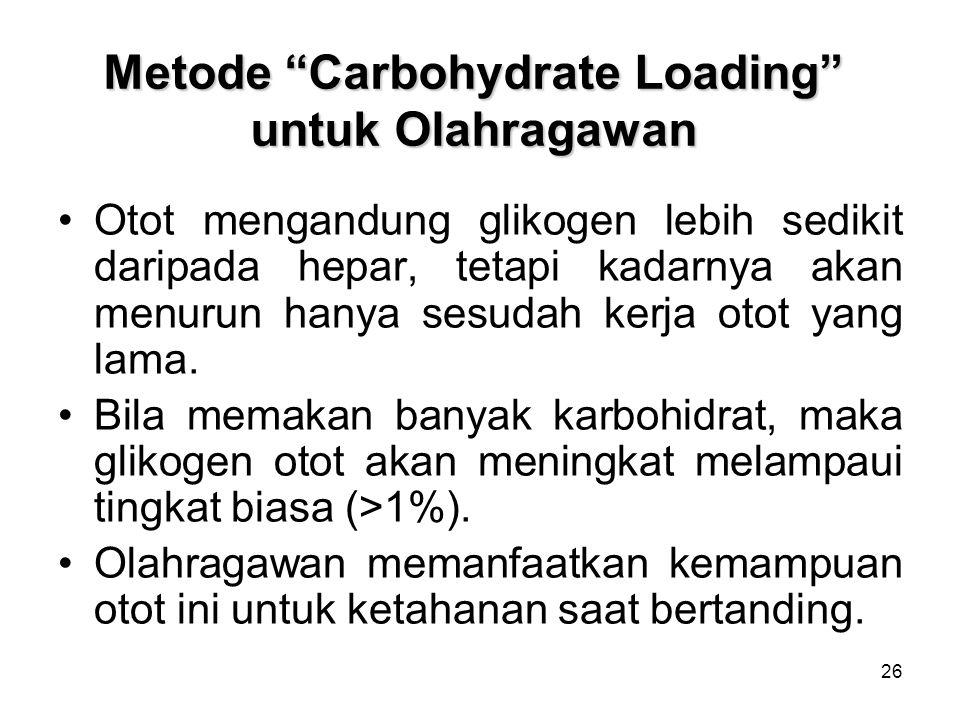 26 Metode Carbohydrate Loading untuk Olahragawan Otot mengandung glikogen lebih sedikit daripada hepar, tetapi kadarnya akan menurun hanya sesudah kerja otot yang lama.