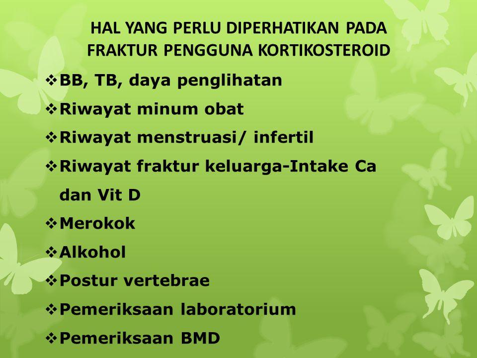 HAL YANG PERLU DIPERHATIKAN PADA FRAKTUR PENGGUNA KORTIKOSTEROID  BB, TB, daya penglihatan  Riwayat minum obat  Riwayat menstruasi/ infertil  Riwa