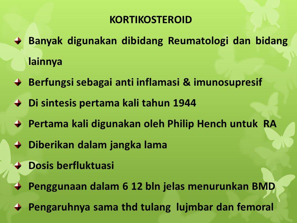 KORTIKOSTEROID Banyak digunakan dibidang Reumatologi dan bidang lainnya Berfungsi sebagai anti inflamasi & imunosupresif Di sintesis pertama kali tahu
