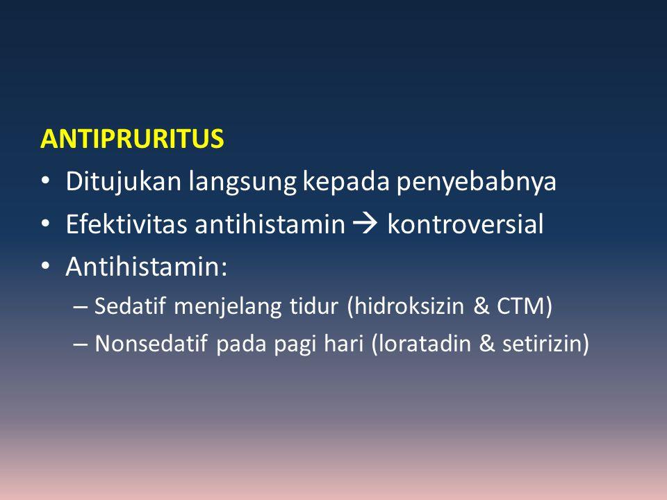 ANTIPRURITUS Ditujukan langsung kepada penyebabnya Efektivitas antihistamin  kontroversial Antihistamin: – Sedatif menjelang tidur (hidroksizin & CTM