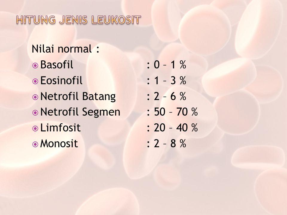 Nilai normal :  Basofil: 0 – 1 %  Eosinofil: 1 – 3 %  Netrofil Batang: 2 – 6 %  Netrofil Segmen: 50 – 70 %  Limfosit: 20 – 40 %  Monosit: 2 – 8