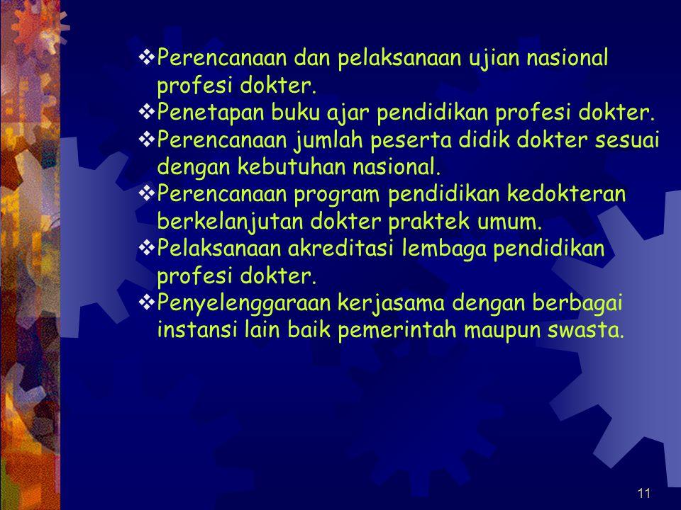 10 Kolegium Dokter Umum Indonesia (KDUI)  Tugas dan Wewenang :  KDUI mempunyai tugas menyusun standar pendi- dikan profesi dokter, memantau dan mengevaluasi penyelenggaraan pendidikan profesi dokter.