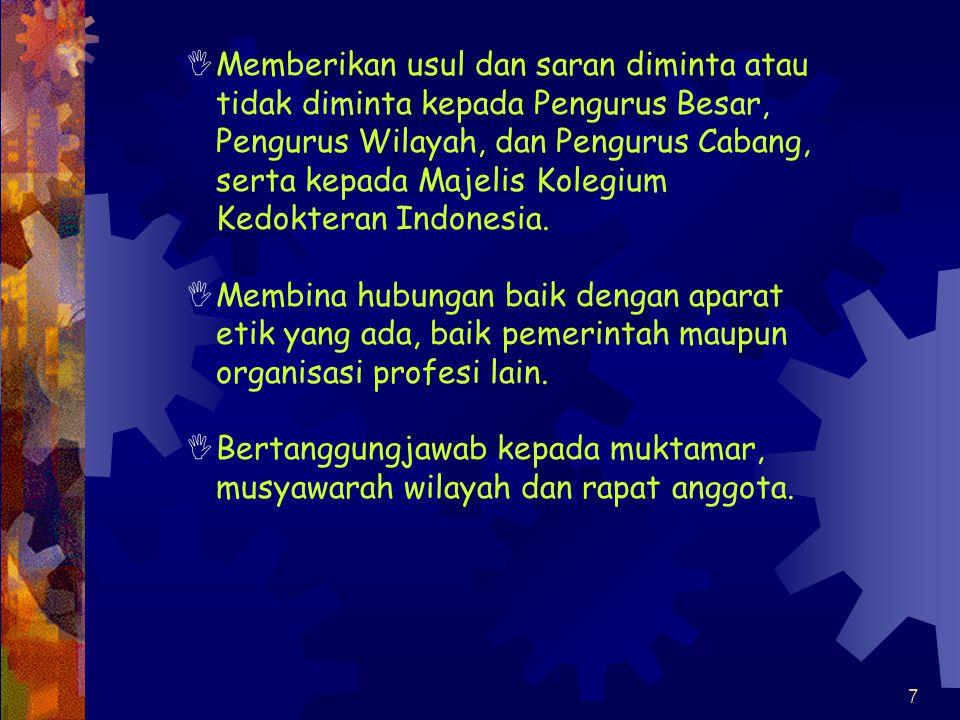 6 Majelis Kehormatan Etik Kedokteran Indonesia (MKEK)  Kekuasaan dan Wewenang :  Melakukan tugas bimbingan, pengawasan dan penilaian dalam pelaksana