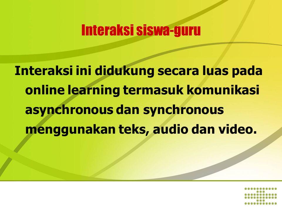 Interaksi siswa-guru Interaksi ini didukung secara luas pada online learning termasuk komunikasi asynchronous dan synchronous menggunakan teks, audio dan video.