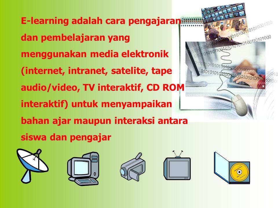 E-learning adalah cara pengajaran dan pembelajaran yang menggunakan media elektronik (internet, intranet, satelite, tape audio/video, TV interaktif, CD ROM interaktif) untuk menyampaikan bahan ajar maupun interaksi antara siswa dan pengajar