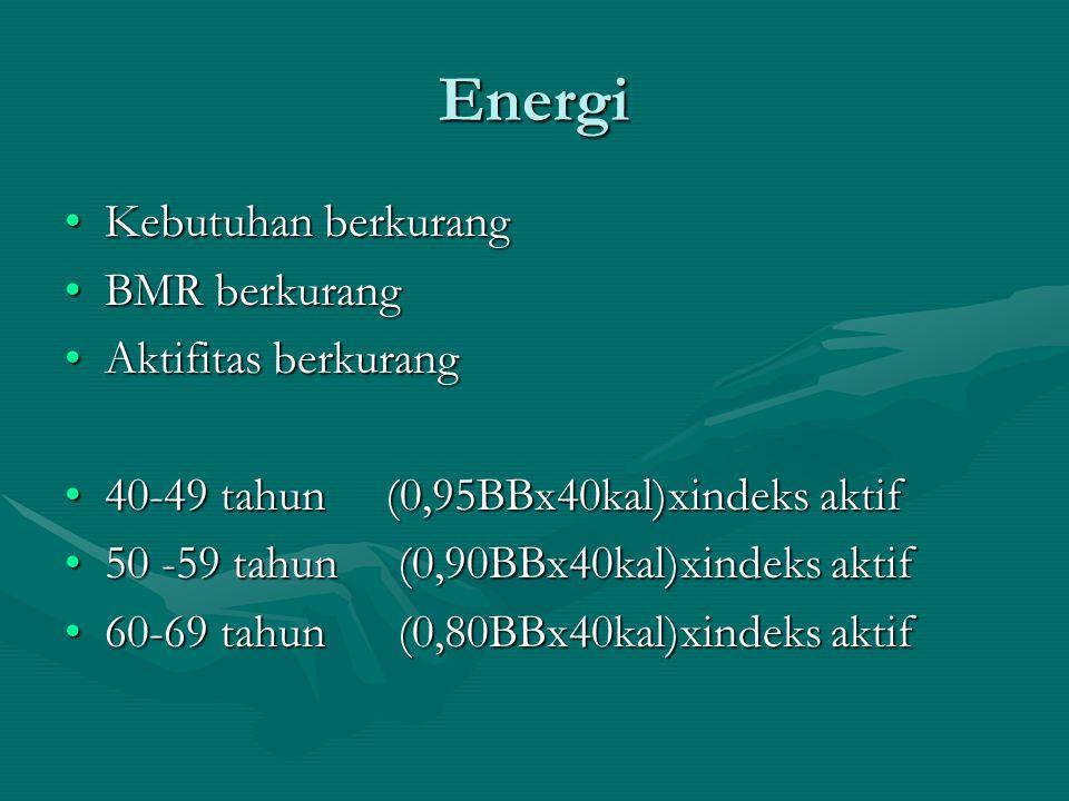 Energi Kebutuhan berkurangKebutuhan berkurang BMR berkurangBMR berkurang Aktifitas berkurangAktifitas berkurang 40-49 tahun(0,95BBx40kal)xindeks aktif