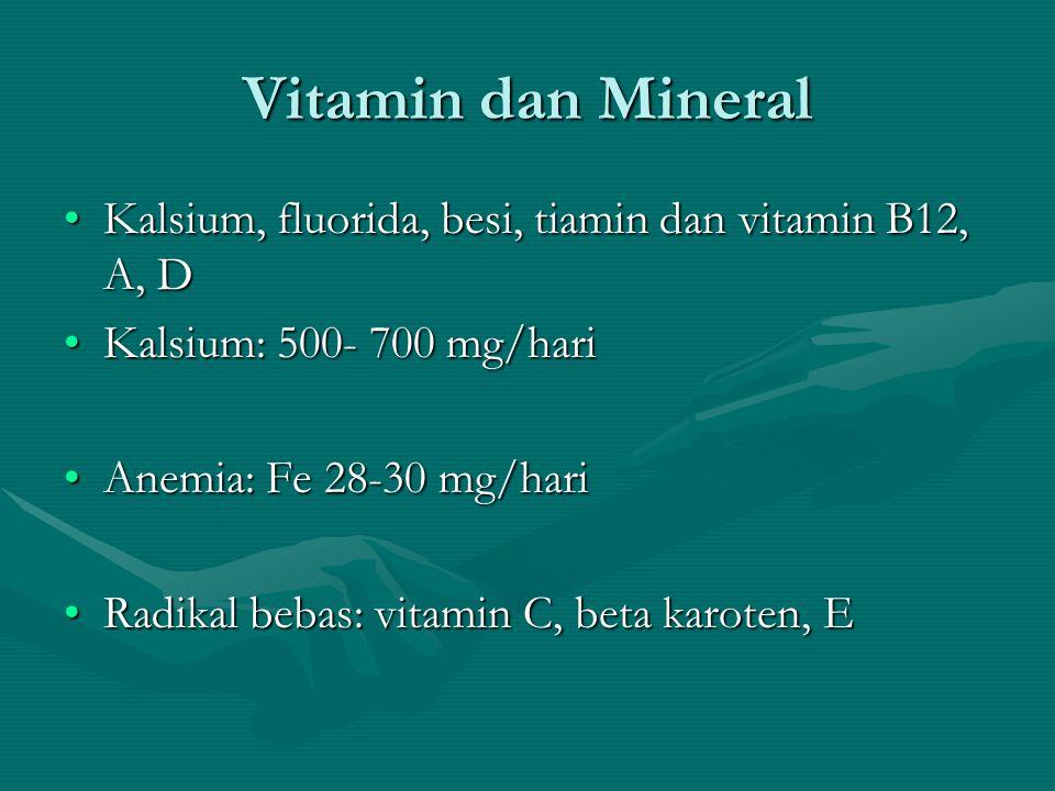 Vitamin dan Mineral Kalsium, fluorida, besi, tiamin dan vitamin B12, A, DKalsium, fluorida, besi, tiamin dan vitamin B12, A, D Kalsium: 500- 700 mg/ha
