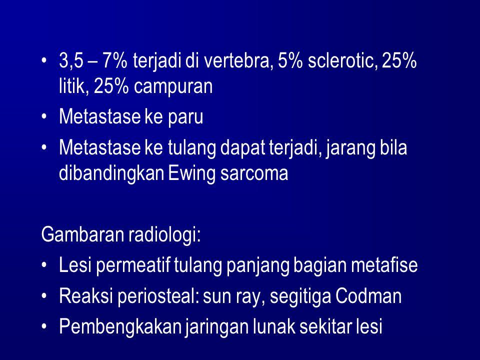 3,5 – 7% terjadi di vertebra, 5% sclerotic, 25% litik, 25% campuran Metastase ke paru Metastase ke tulang dapat terjadi, jarang bila dibandingkan Ewin