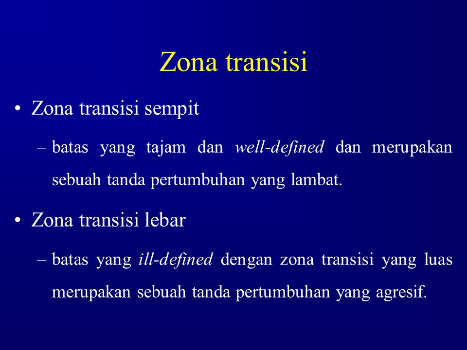 Zona transisi Zona transisi sempit –batas yang tajam dan well-defined dan merupakan sebuah tanda pertumbuhan yang lambat. Zona transisi lebar –batas y