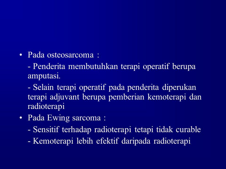 Pada osteosarcoma : - Penderita membutuhkan terapi operatif berupa amputasi. - Selain terapi operatif pada penderita diperukan terapi adjuvant berupa