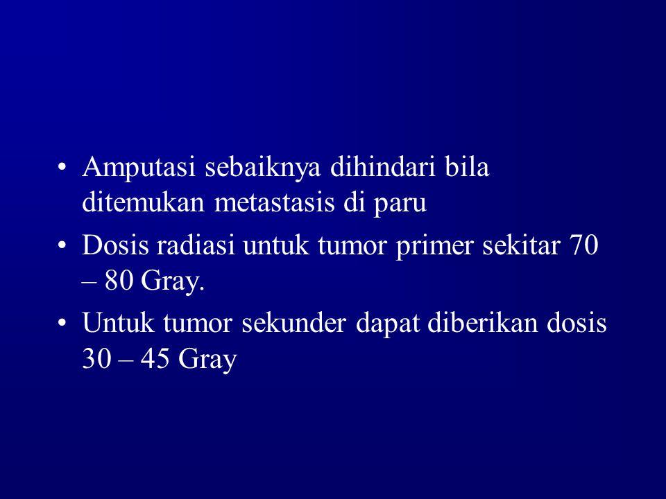 Amputasi sebaiknya dihindari bila ditemukan metastasis di paru Dosis radiasi untuk tumor primer sekitar 70 – 80 Gray. Untuk tumor sekunder dapat diber