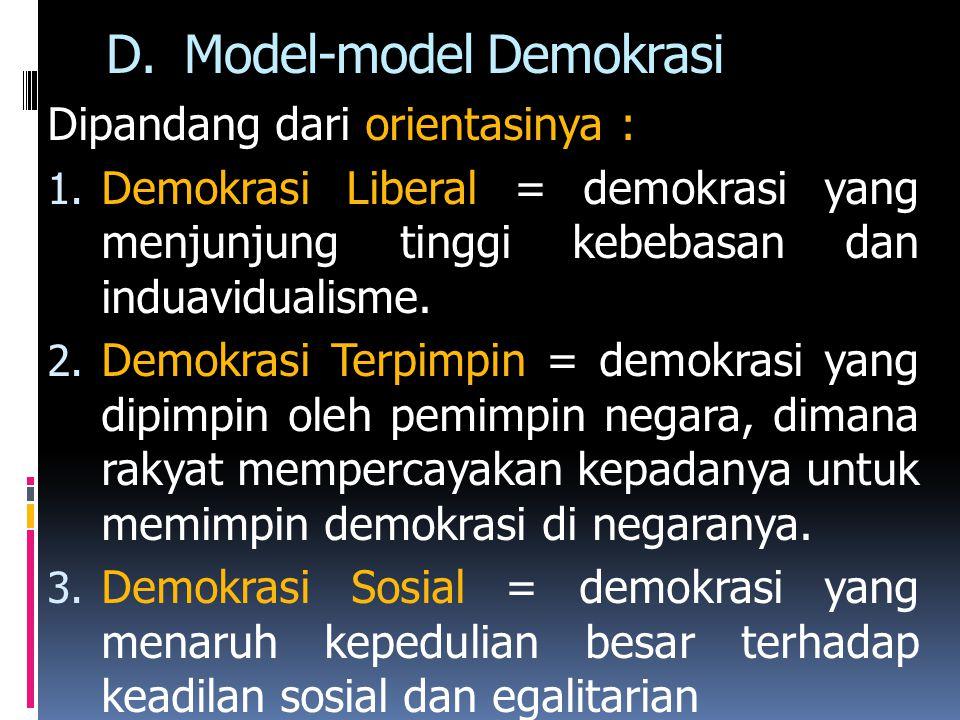 D.Model-model Demokrasi Dipandang dari orientasinya : 1. Demokrasi Liberal = demokrasi yang menjunjung tinggi kebebasan dan induavidualisme. 2. Demokr