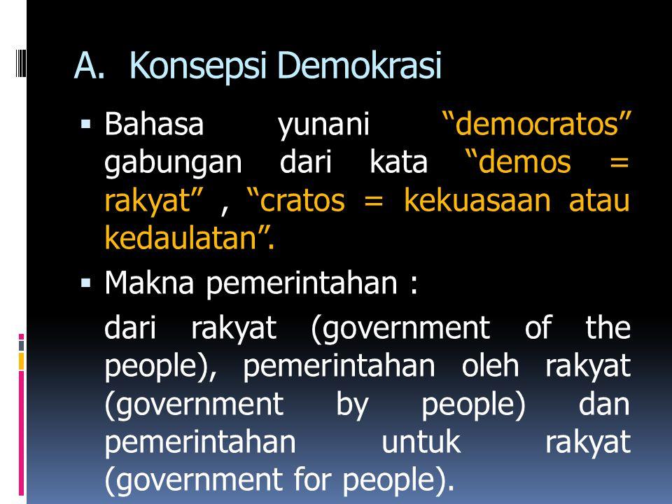 "A.Konsepsi Demokrasi  Bahasa yunani ""democratos"" gabungan dari kata ""demos = rakyat"", ""cratos = kekuasaan atau kedaulatan"".  Makna pemerintahan : da"