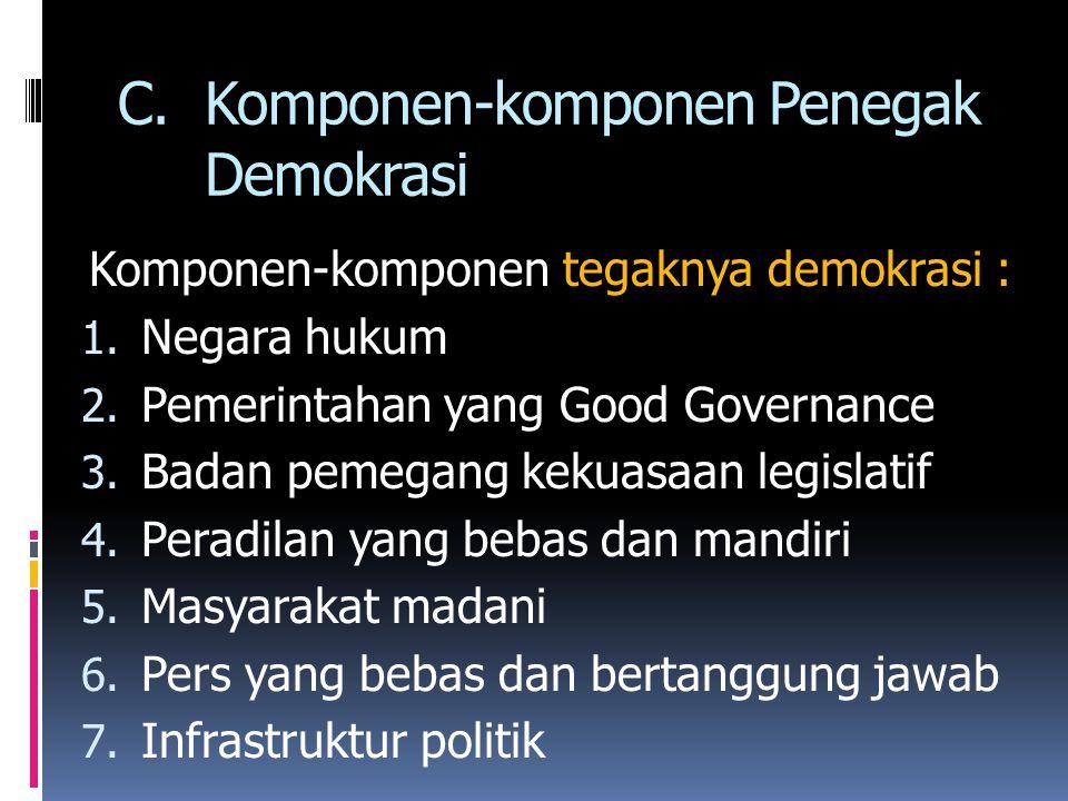 C.Komponen-komponen Penegak Demokrasi Komponen-komponen tegaknya demokrasi : 1. Negara hukum 2. Pemerintahan yang Good Governance 3. Badan pemegang ke