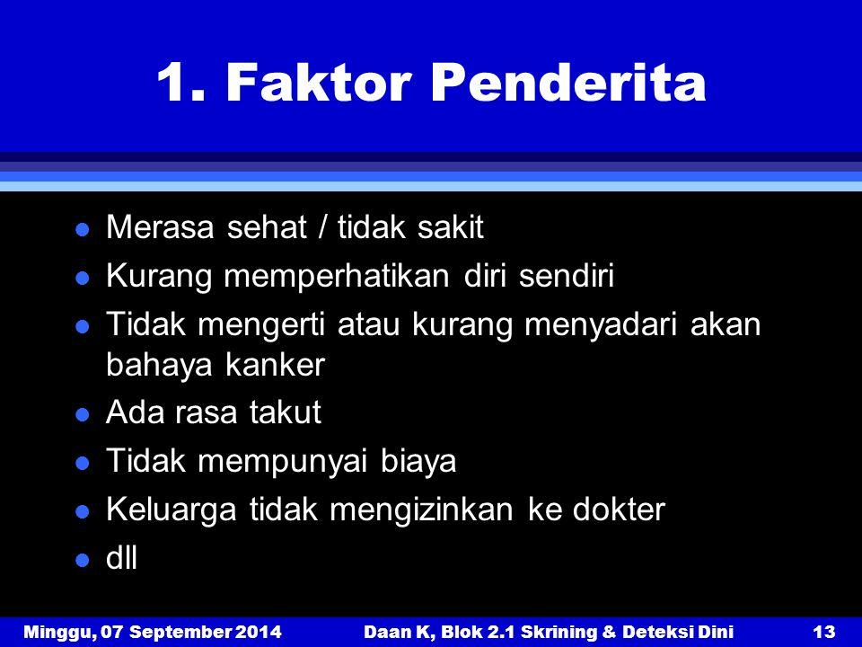 Minggu, 07 September 2014Daan K, Blok 2.1 Skrining & Deteksi Dini13 1. Faktor Penderita l Merasa sehat / tidak sakit l Kurang memperhatikan diri sendi