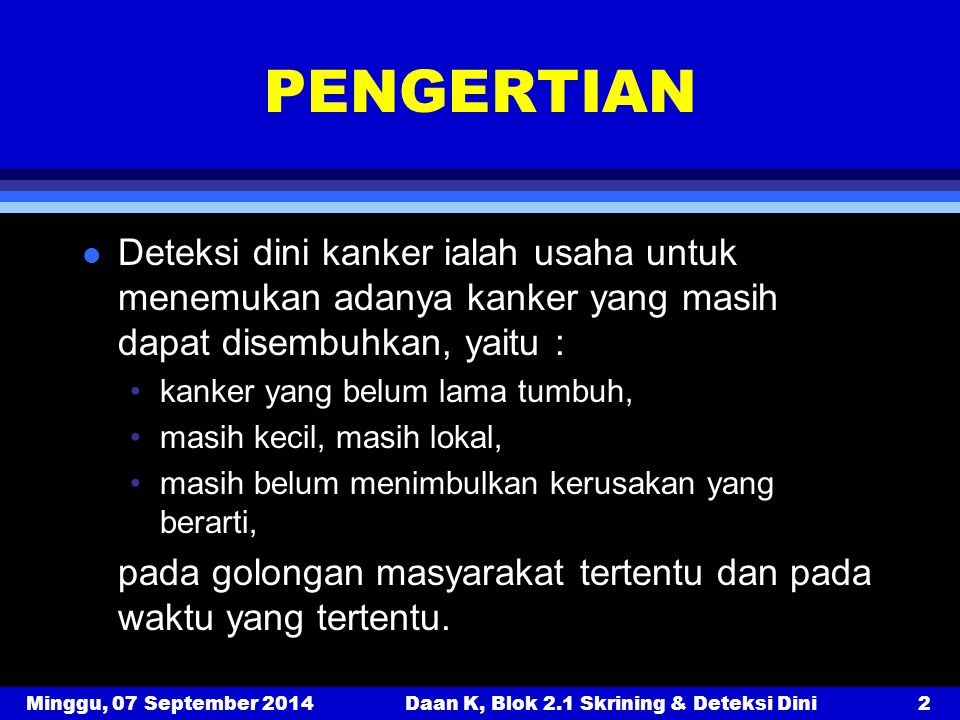 Minggu, 07 September 2014Daan K, Blok 2.1 Skrining & Deteksi Dini13 1.