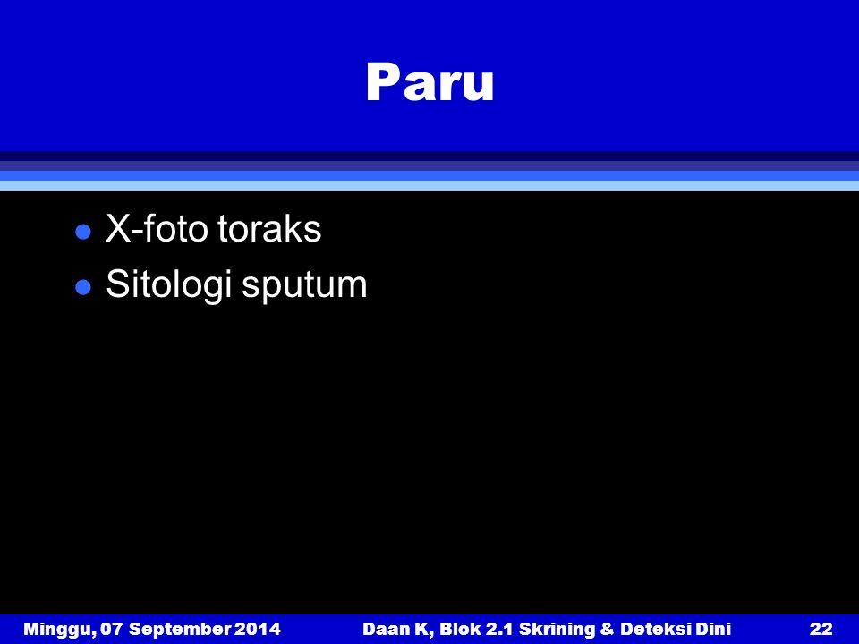 Minggu, 07 September 2014Daan K, Blok 2.1 Skrining & Deteksi Dini22 Paru l X-foto toraks l Sitologi sputum