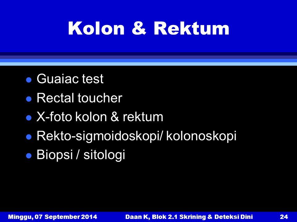 Minggu, 07 September 2014Daan K, Blok 2.1 Skrining & Deteksi Dini24 Kolon & Rektum l Guaiac test l Rectal toucher l X-foto kolon & rektum l Rekto-sigm