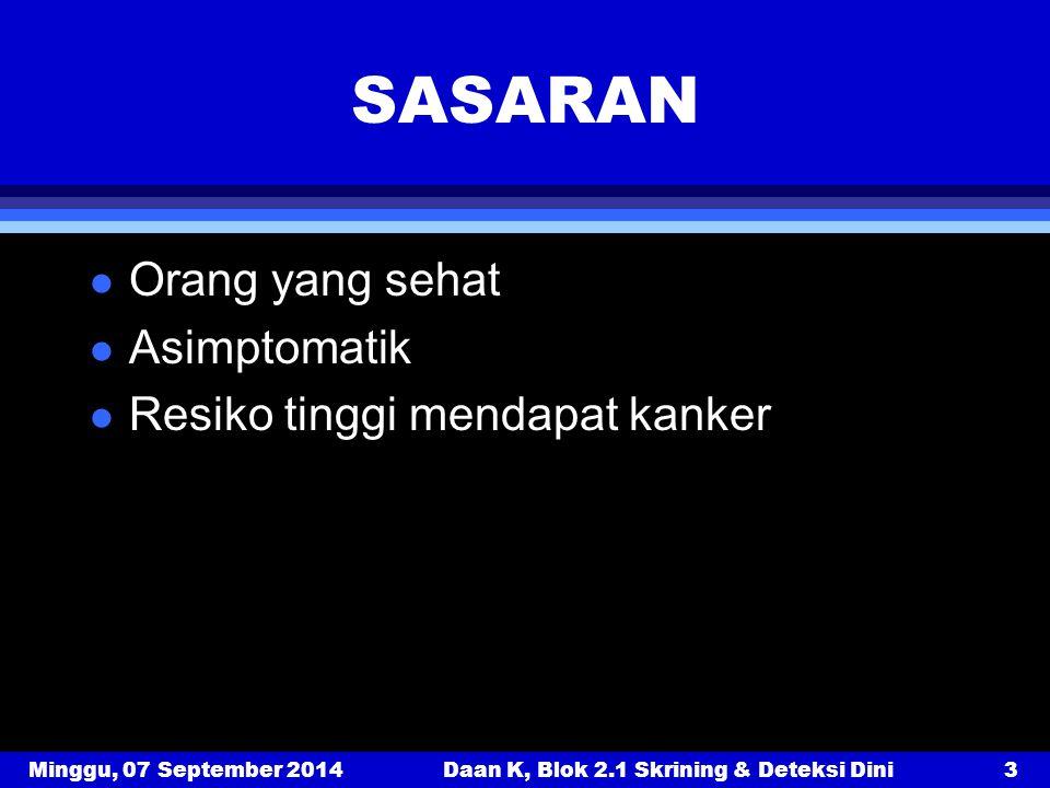 Minggu, 07 September 2014Daan K, Blok 2.1 Skrining & Deteksi Dini14 2.