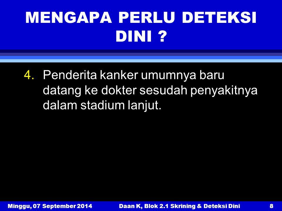 Minggu, 07 September 2014Daan K, Blok 2.1 Skrining & Deteksi Dini9 MENGAPA PERLU DETEKSI DINI .