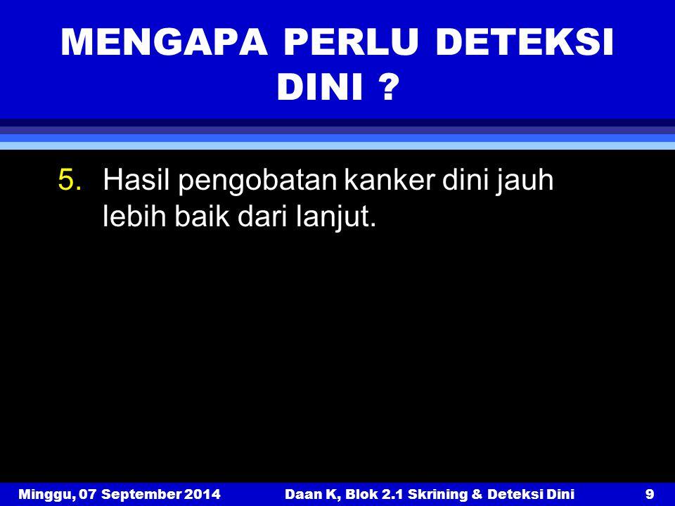 Minggu, 07 September 2014Daan K, Blok 2.1 Skrining & Deteksi Dini10 MENGAPA PERLU DETEKSI DINI .