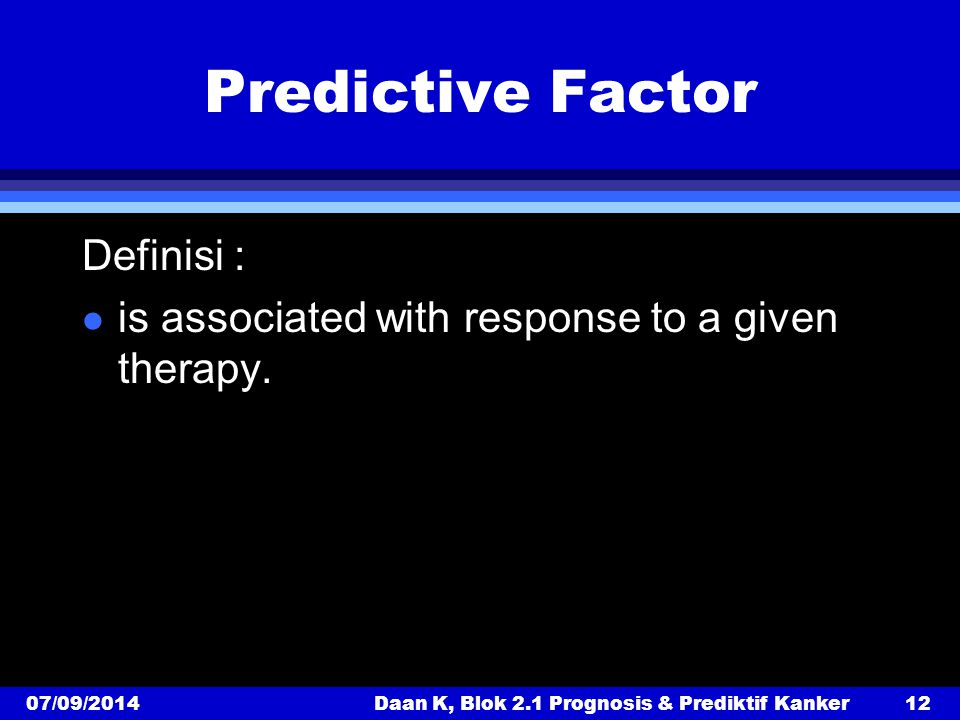 Predictive Factor Definisi : l is associated with response to a given therapy.